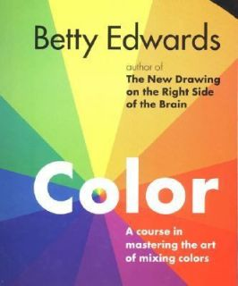 Color by Betty Edwards A Course in Mastering the Art of Mixing Colors
