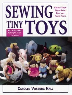 Sewing Tiny Toys Create You Own Bean Bag and Plush Toys by Carolyn