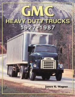 GMC Heavy Duty Trucks, 1927 1987 by James K. Wagner 2004, Paperback