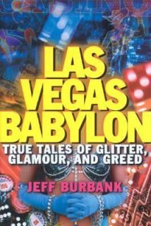 Las Vegas Babylon True Tales of Glitter, Glamour, and Greed by Jeff