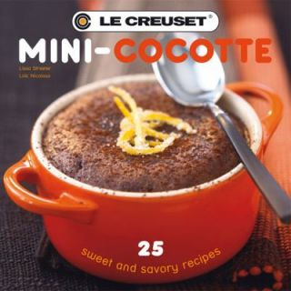 Le Creusets Mini Cocotte 25 Sweet and Savory Recipes by Lissa