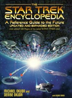 The Star Trek Encyclopedia A Reference Guide to the Future by Denise