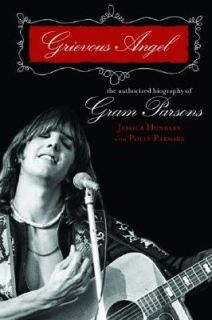 Grievous Angel An Intimate Biography of Gram Parsons by Jessica