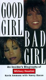 Good Girl, Bad Girl An Insiders Biography of Whitney Houston by Kevin
