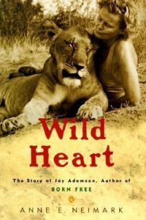 Wild Heart The Story of Joy Adamson, Author of Born Free by Anne E