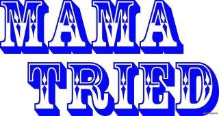 MAMA TRIED MERLE & MIRANDA LAMBERT QUOTE 8 x4.25 VINYL STICKER DECAL