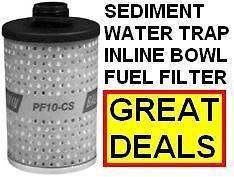 DIESEL FUEL INLINE SEDIMENT & WATER BOWL FILTER PF10 CS