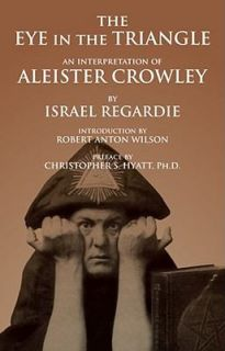 The Eye in the Triangle An Interpretation of Aleister Crowley by