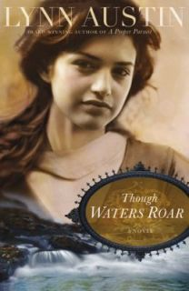 Though Waters Roar by Lynn Austin