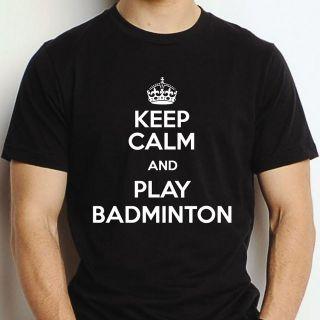 KEEP CALM PLAY BADMINTON T SHIRT GIFT MENS LADIES CUSTOM FUNNY SIZE