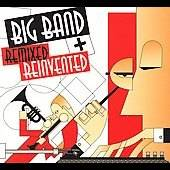 Big Band Remixed and Reinvented Digipak CD, May 2006, Sunswept Music