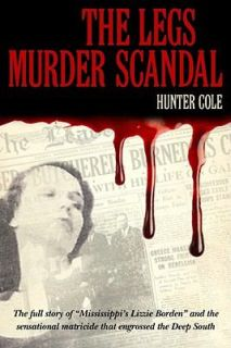 The Legs Murder Scandal by Hunter Cole 2010, Hardcover