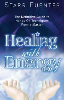 Healing with Energy The Definitive Guide to Hands On Techniques from a