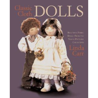 Classic Cloth Dolls Beautiful Fabric Dolls and Clothes from the Vogue