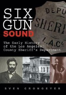 Six Gun Sound The Early History of the Los Angeles County Sheriffs
