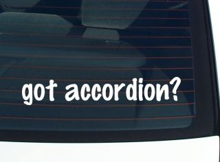 got accordion? MUSIC FUNNY DECAL STICKER VINYL WALL CAR