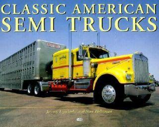 Classic American Semi Trucks by Jeremy Lipschultz and Stan Holtzman