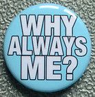 WHY ALWAYS ME? BADGE BUTTON PIN (1inch/25mm diamtr) MARIO BALOTELLI