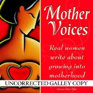 Mother Voices Real Women Write about Growing into Motherhood 1999