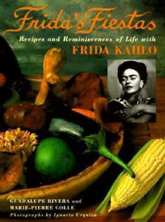 Fridas Fiestas Recipes and Reminiscences of Life with Frida Kahlo by