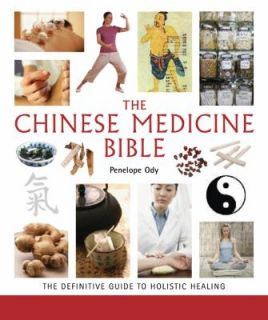 The Chinese Medicine Bible The Definitive Guide to Holistic Healing by