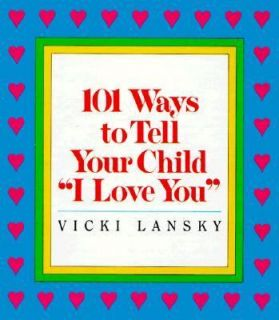 to Tell Your Child I Love You by Vicki Lansky 1988, Hardcover