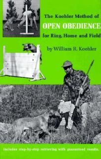 Koehler Method of Open Obedience for Ring, Home and Field by William R