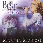 The Best Is Yet to Come by Martha Munizzi CD, Jul 2003, Martha Munizzi