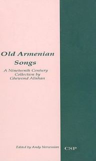Old Armenian Songs A Nineteenth Century Collection by Ghewond Alishan