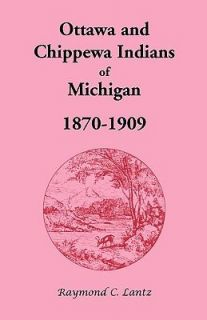 Ottawa and Chippewa Indians of Michigan, 1870 1909 by Raymond C. Lantz