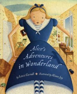 Alices Adventures in Wonderland by Lewis Carroll and Alison Jay 2006