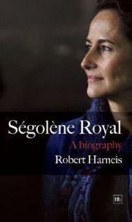 Segolene Royal A Biography by Robert Harneis 2007, Hardcover