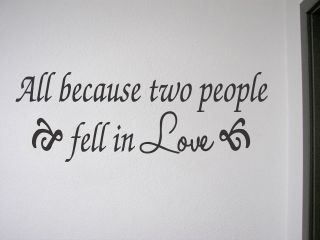Vinyl Wall Quote Decal Quotes All Because Two People Fell in Love