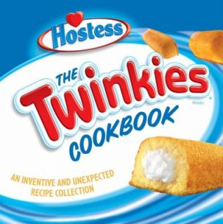 The Twinkies Cookbook An Inventive and Unexpected Recipe Collection by