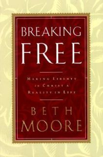 Breaking Free : Making Liberty in Christ a Reality in Life by Beth