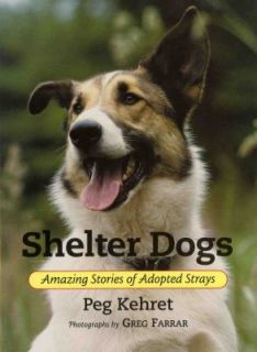 Shelter Dogs Amazing Stories of Adopted Strays by Peg Kehret 2004