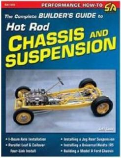 The Complete Builders Guide to Hot Rod Chassis and Suspensions by