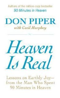Heaven Is Real Lessons on Earthly Joy  From the Man Who Spent 90