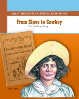 From Slave to Cowboy The Nat Love Story by Holly Cefrey 2004