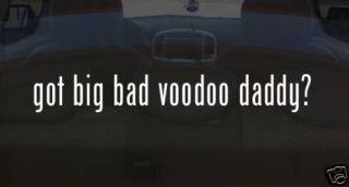Got Big Bad Voodoo Daddy Vinyl Decal Sticker PARODY