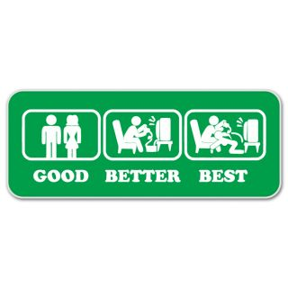 Good Better Best Funny Car Bumper Sticker Decal 7 x 2