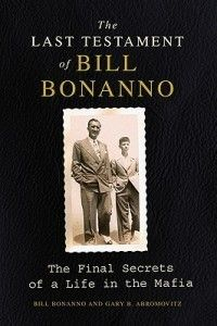 The Last Testament of Bill Bonanno The Final Secrets O