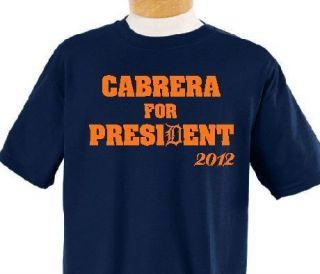 Cabrera for President 2012 Miguel Cabrera T Shirt Detroit Tigers