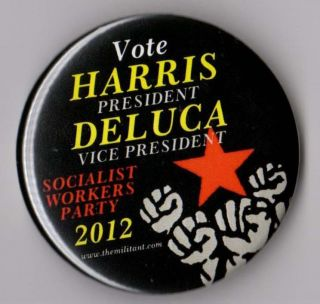 Socialist Workers Party campaign button pin 2012 Harris DeLuca 2