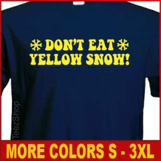 DonT Eat Yellow Snow Funny College Party Humor T Shirt