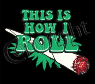 Roll Smoke Weed Pot Marijuana Get High Party Cool Funny Shirt