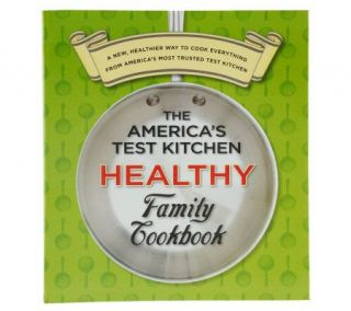 The Americas Test Kitchen Healthy Family Cookbook —