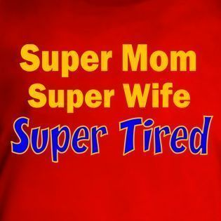 Super Mom Wife Tired Funny Humor Mothers Day T Shirt