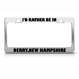ID Rather Be in Derry New Hampshire Metal License Plate Frame Tag