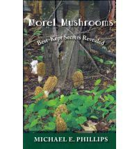 Mushrooms Best Kept Secrets Revealed by Michael E Phillips New